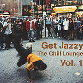 Get Jazzy : The Chill Lounge, Vol. 1 by Various Artists