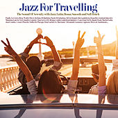 Jazz For Traveling (The Sound Of Serenity with Jazz, Latin, Bossa, Smooth and Soft Touch) von Various Artists
