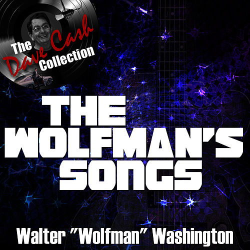 The Wolfman's Songs - [The Dave Cash Collection] by Walter 'Wolfman' Washington