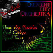 Crescent City Orchestra Plays The Beatles And Other Good Tunes - [The Dave Cash Collection] by The Crescent City Orchestra