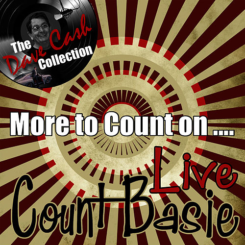 More To Count On ...  Live - [The Dave Cash Collection] by Count Basie