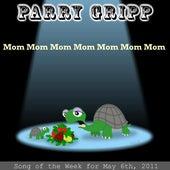 Mom Mom Mom Mom Mom Mom Mom - Single by Parry Gripp