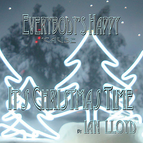Everybody's Happy 'Cause It's Christmas Time by Ian Lloyd