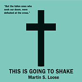 This Is Going to Shake by Martin S. Loose