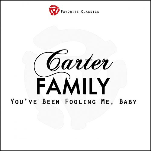 You've Been Fooling Me, Baby by The Carter Family