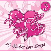 When Love Takes Over, Vol. 2 (40 Modern Love Songs) by Audio Groove