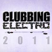 Clubbing Electro 2011 by Various Artists