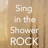 Sing in the Shower Rock by Various Artists