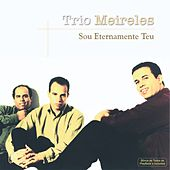 Sou Eternamente Teu by Trio Meireles