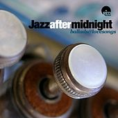 Jazz After Midnight (Ballads & Love Songs) by Various Artists
