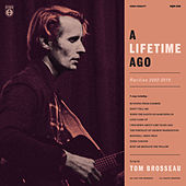 A Lifetime Ago: Rarities 2002 - 2019 de Tom Brosseau