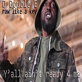 Y'all Ain't Ready 4 Me by D Double E