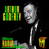 Ultimate Radio Shows by Arthur Godfrey