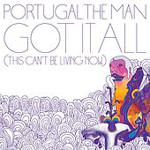 Got It All [This Can't Be Living Now] di Portugal. The Man