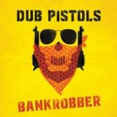 Bankrobber by Dub Pistols