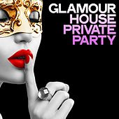 Glamour House Private Party by Various Artists