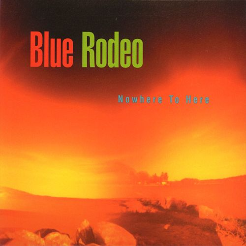 Nowhere To Here by Blue Rodeo