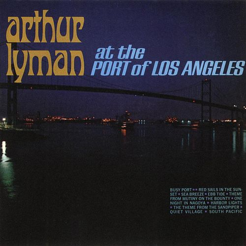 At The Port Of Los Angeles by Arthur Lyman
