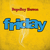 Friday de Dopeboy Herron