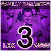 Cantan Ranchero by Los Tres As*s