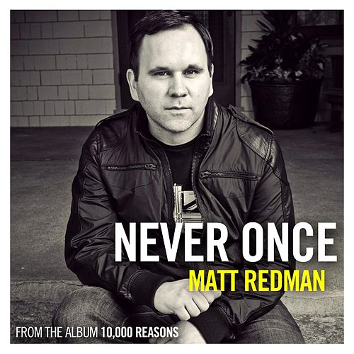 Never Once (Radio Version) by Matt Redman