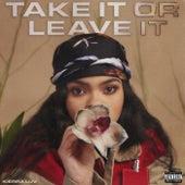 Take It Or Leave It by Kierra Luv