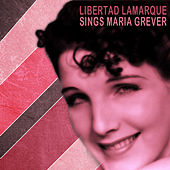Libertad Lamarque Sings Songs By Maria Grever by Libertad Lamarque