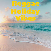 Reggae Holiday Vibes by Various Artists