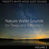 Natural Water Sounds for Sleep and Relaxation Volume 2 de Tmsoft's White Noise Sleep Sounds