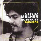 A Voz da Mulher na Obra de Taiguara [female singers interpret Taiguara] de Various Artists