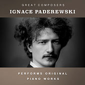 Ignace Paderewski Performs Original Piano Works by Ignace Paderewski