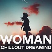 Woman Chillout Dreaming (Relax Music And Magic Dreams) von Various Artists