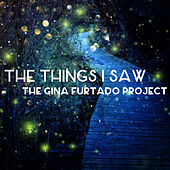 The Things I Saw by The Gina Furtado Project