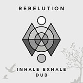 Inhale Exhale Dub by Rebelution