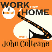 Work From Home with John Coltrane by John Coltrane