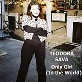 Only Girl (In the World) by Teodora Sava