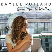 Every Minute Matters by Kaylee Rutland