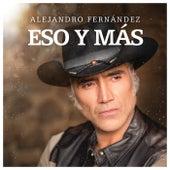 Eso Y Más by Alejandro Fernández