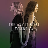 The Way It Feels by Maddie & Tae