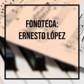 Fonoteca: Ernesto Lopez by Mozart, Beethoven, Haendel, Brahms, Schubert, Verdi, Sergio Golwarz, John Strauss, Coro Mixto De 30 Voces Parroquia San José, D'Angelo