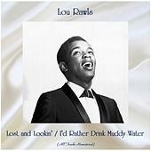 Lost and Lookin' / I'd Rather Drink Muddy Water (All Tracks Remastered) von Lou Rawls