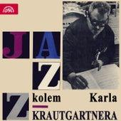 Jazz kolem Karla Krautgartnera by Various Artists