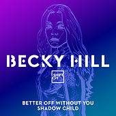 Better Off Without You (Shadow Child Classic Mix) by Becky Hill