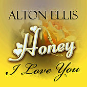 Honey, I Love You de Alton Ellis