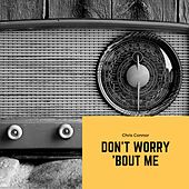 Dont`Worry `bout Me by Chris Connor