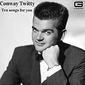 Ten songs for you by Conway Twitty