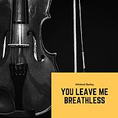 You leave me Breathless by Mildred Bailey