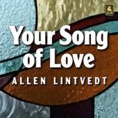 Your Song of Love de Allen Lintvedt