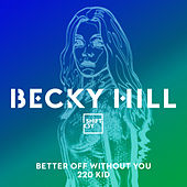 Better Off Without You (220 KID Remix) by Becky Hill