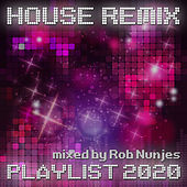 House Remix Playlist 2020 mixed by Rob Nunjes von Various Artists